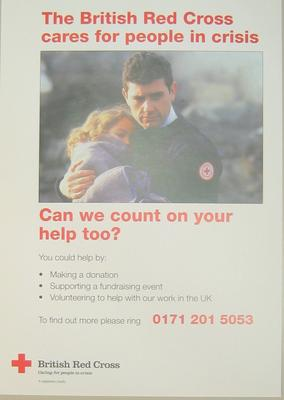 Small poster: 'The British Red Cross cares for people in crisis. Can we count on your help too? You could help by: Making a donation; Supporting a fundraising event; Volunteering to help with our work in the UK. To find out more please ring 0171 201 5053.'