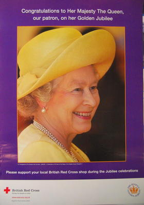 Large poster with colour image: 'Congratulations to Her Majesty The Queen, our patron, on her Golden Jubilee. Please support your local British Red Cross Shop during the Jubilee'.