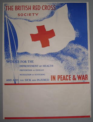 Small poster: 'The British Red Cross Society. Works for the improvement of health, prevention of disease, mitigation of suffering and aids the sick and injured in peace and war.'