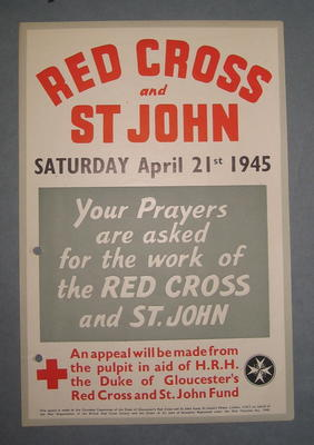 Small poster: 'Red Cross and St John. Saturday, April 21st 1945. Your Prayers are asked for the work of the RED CROSS and ST. JOHN. An Appeal will be made from the Pulpit in aid of the Duke of Gloucester's Red Cross & St John Fund.'