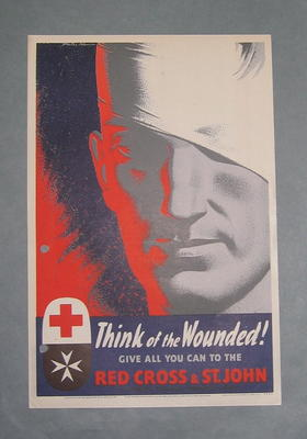 Small poster: 'Think of the Wounded! Give all you can to the Red Cross & St John. St James's Palace, London, SW1.'