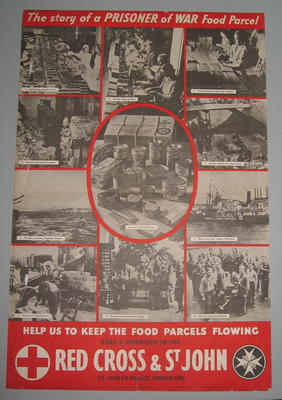 Large poster featuring a black and white photograph of food parcels being made up and sent overseas, and being received by prisoners of war: 'The story of a Prisoner of War Food Parcel. Help us keep the food parcels flowing. Send a donation to the Red Cross & St John.'