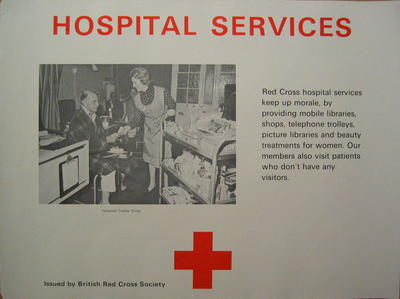 poster: 'Hospital Services. Red Cross Hospital Services keep up morale, by providing mobile libraries, shops, telephone trolleys, picture libraries, and beauty treatments for women. Our members also visit patients who don't have any visitors.'