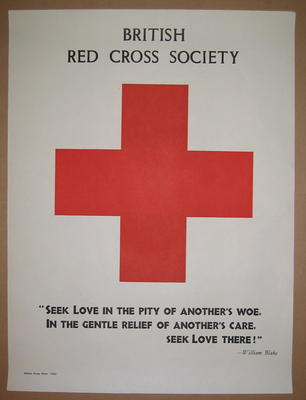 "poster: British Red Cross Society. ""Seek Love in the Pity of Another's Woe, In the Gentle Relief of Another's Care, Seek Love There!"" Wiliam Blake."
