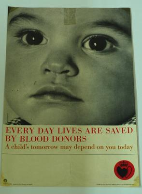 Poster: Every Day Lives Are Saved by Blood Donors - A child's tomorrow may depend on you today
