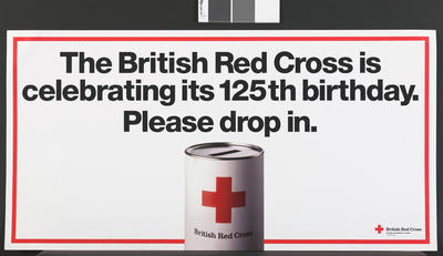 Large landscape poster: 'The British Red Cross is celebrating its 125th birthday ...please drop in' - the campaign which launched the Birthday year with an image of a collecting tin.