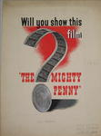 Will You Show This Film 'The Mighty Penny'. There are remarks pencilled over the cardboard mount: 'Red X P A Week film leaflet'