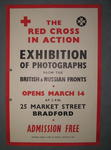Small poster: 'The Red Cross in Action. Exhibition of Photographs from the Russian Fronts. Opens March 14 at 2pm. 25 Market Street Bradford. Admission Free. Premises Kindly Lent by Messrs. Colletts Ltd.'