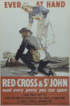 Small colour poster featuring wounded serviceman on a stretcher being attended to by a uniformed male and a female British Red Cross member with text: 'Ever at Hand. Red Cross & St John need every penny you can spare.' Artist K.J. Petts.
