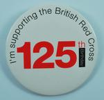 Circular plastic badge: I'm supporting the British Red Cross 125th Birthday